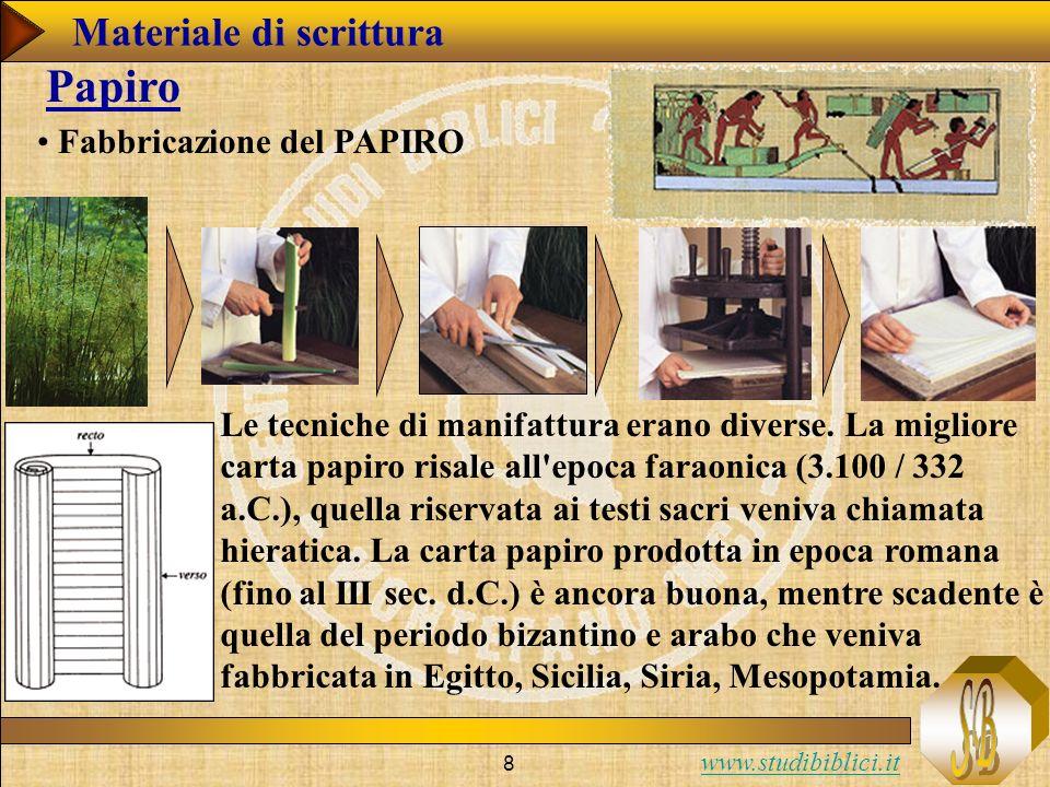 www.studibiblici.it 8 Fabbricazione del PAPIRO Papiro Le tecniche di manifattura erano diverse.