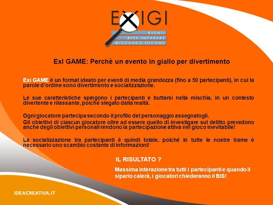 ExI GAME: Perchè un evento in giallo per divertimento Exi GAME è un format ideato per eventi di media grandezza (fino a 50 partecipanti), in cui la parole dordine sono divertimento e socializzazione.