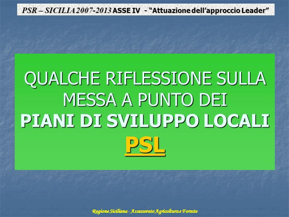 QUALCHE RIFLESSIONE SULLA MESSA A PUNTO DEI PIANI DI SVILUPPO LOCALI PSL PSR – SICILIA 2007-2013 ASSE IV - Attuazione dellapproccio Leader Regione Sic
