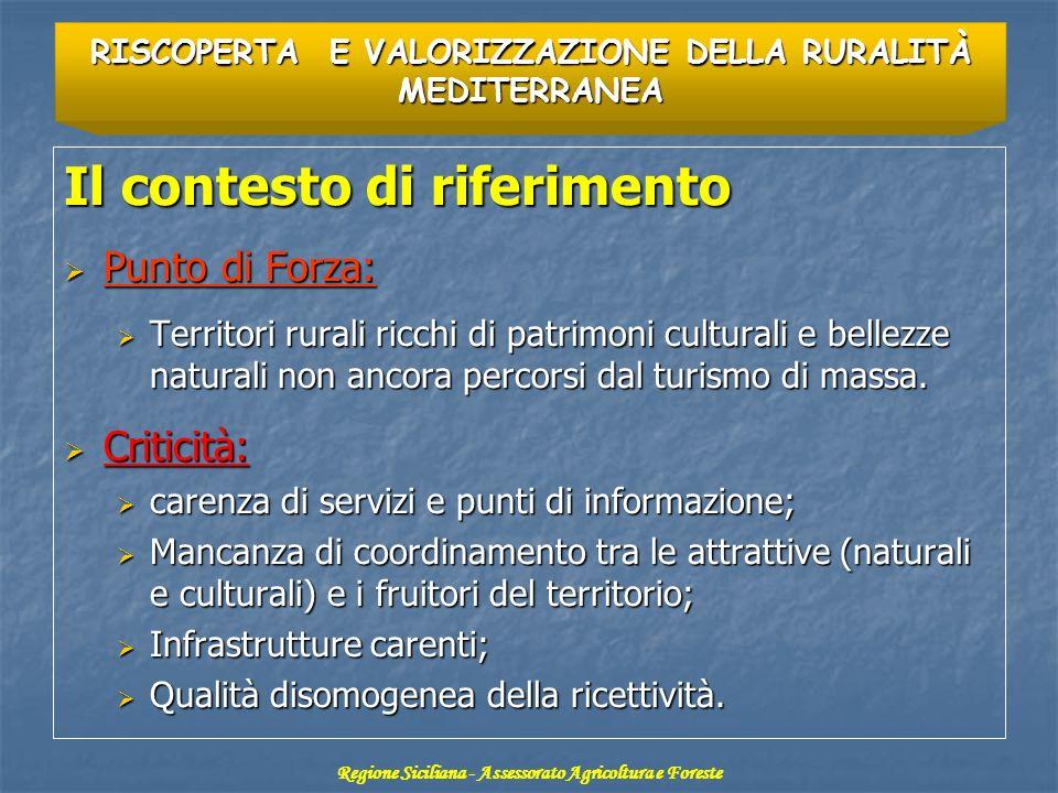 Il contesto di riferimento Punto di Forza: Punto di Forza: Territori rurali ricchi di patrimoni culturali e bellezze naturali non ancora percorsi dal turismo di massa.