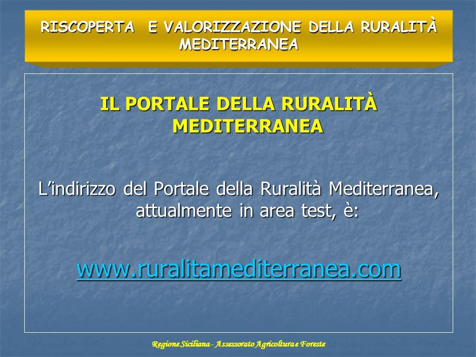IL PORTALE DELLA RURALITÀ MEDITERRANEA Lindirizzo del Portale della Ruralità Mediterranea, attualmente in area test, è: www.ruralitamediterranea.com RISCOPERTA E VALORIZZAZIONE DELLA RURALITÀ MEDITERRANEA Regione Siciliana - Assessorato Agricoltura e Foreste