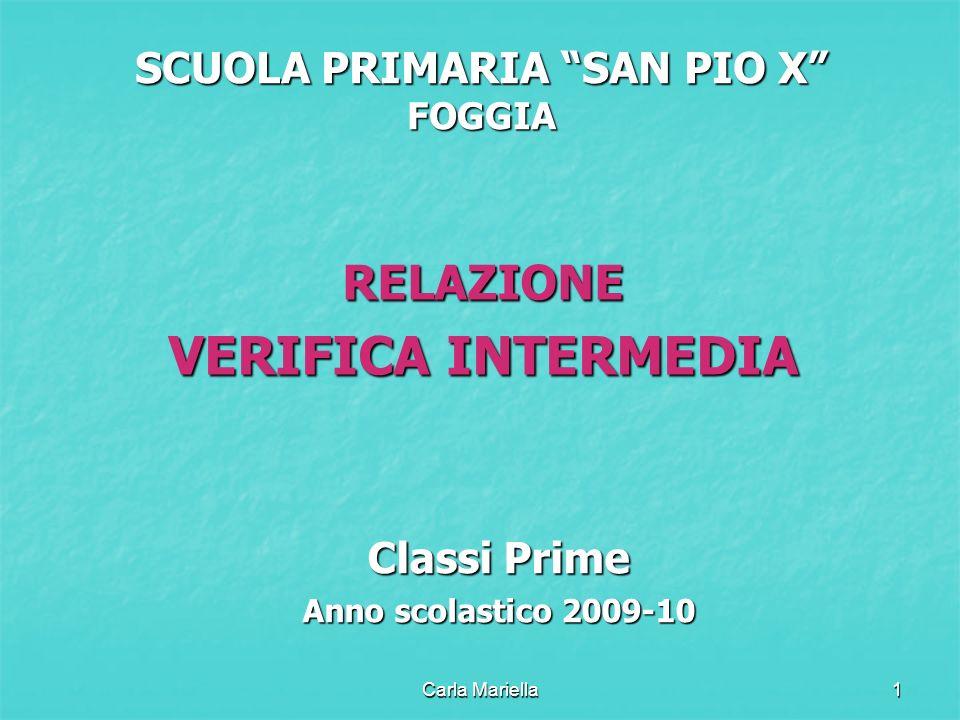 Carla Mariella1 SCUOLA PRIMARIA SAN PIO X FOGGIA RELAZIONE VERIFICA INTERMEDIA Classi Prime Anno scolastico 2009-10
