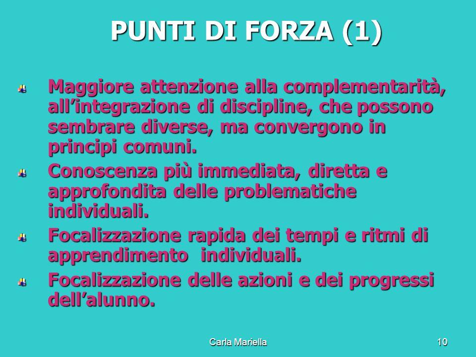 Carla Mariella10 PUNTI DI FORZA (1) Maggiore attenzione alla complementarità, allintegrazione di discipline, che possono sembrare diverse, ma convergono in principi comuni.