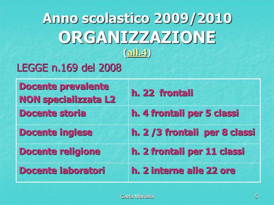 Carla Mariella5 Anno scolastico 2009/2010 ORGANIZZAZIONE (all.4) all.4 LEGGE n.169 del 2008 Docente prevalente NON specializzata L2 h. 22 frontali Doc