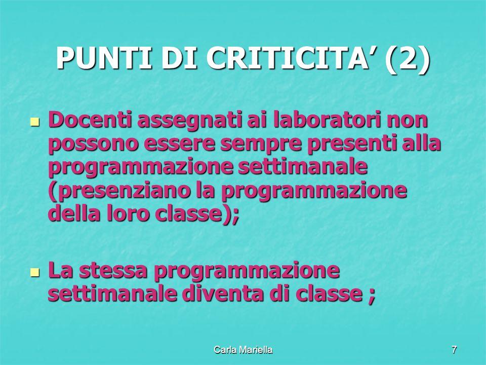 Carla Mariella7 PUNTI DI CRITICITA (2) Docenti assegnati ai laboratori non possono essere sempre presenti alla programmazione settimanale (presenziano