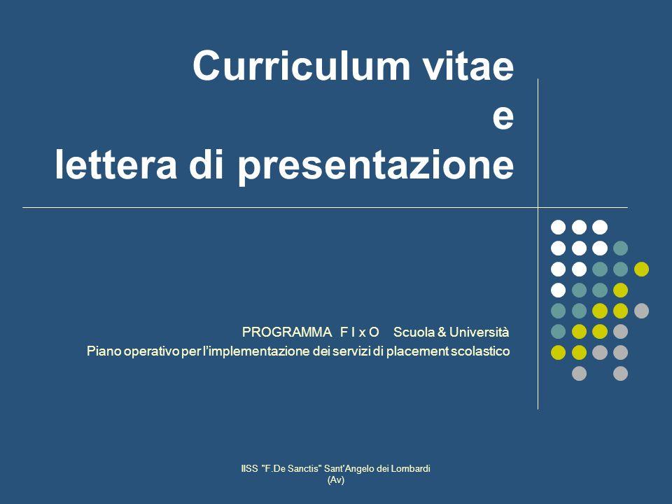 IISS F.De Sanctis Sant Angelo dei Lombardi (Av) Curriculum vitae e lettera di presentazione PROGRAMMA F I x O Scuola & Università Piano operativo per limplementazione dei servizi di placement scolastico