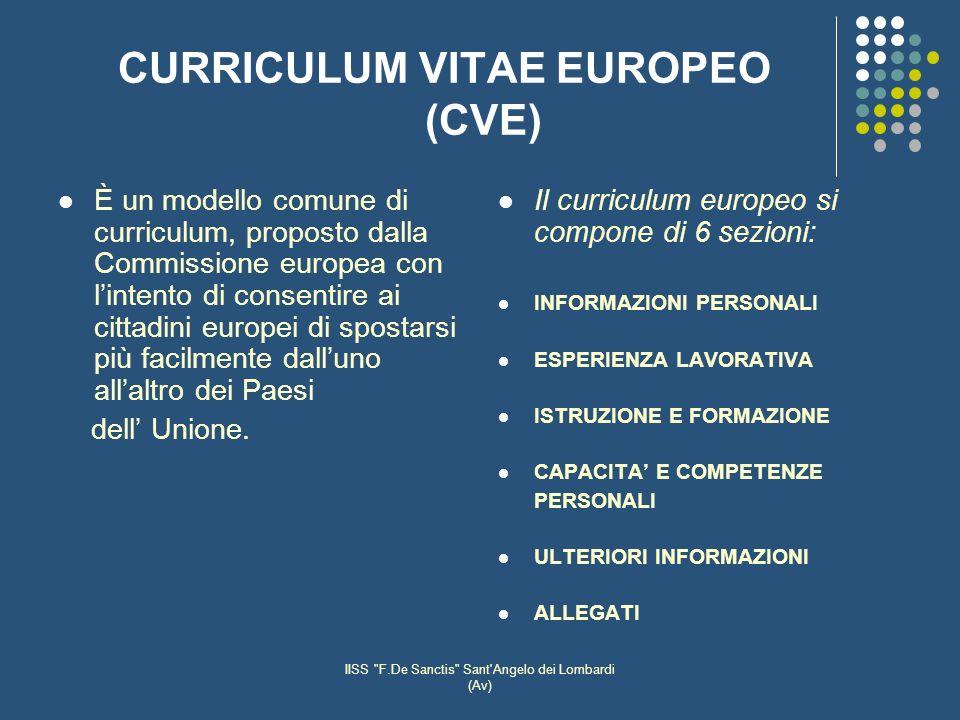 IISS F.De Sanctis Sant Angelo dei Lombardi (Av) CURRICULUM VITAE EUROPEO (CVE) È un modello comune di curriculum, proposto dalla Commissione europea con lintento di consentire ai cittadini europei di spostarsi più facilmente dalluno allaltro dei Paesi dell Unione.