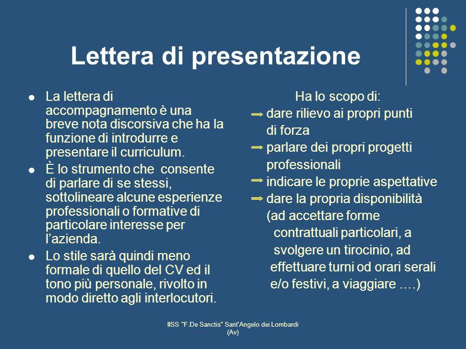 IISS F.De Sanctis Sant Angelo dei Lombardi (Av) Lettera di presentazione La lettera di accompagnamento è una breve nota discorsiva che ha la funzione di introdurre e presentare il curriculum.