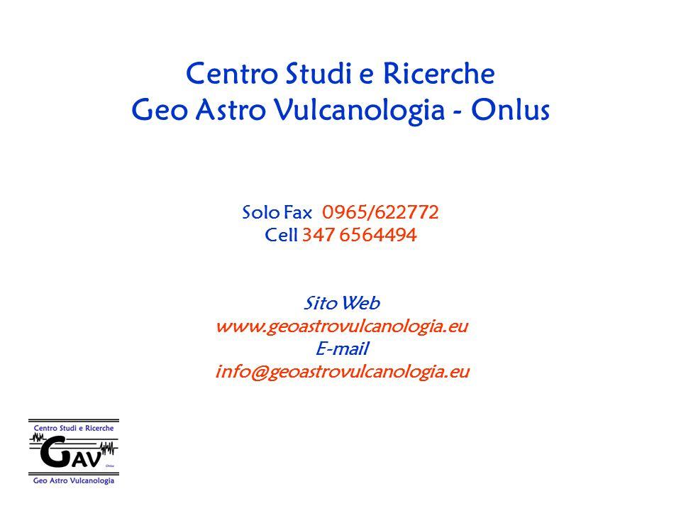 Centro Studi e Ricerche Geo Astro Vulcanologia - Onlus Solo Fax 0965/622772 Cell 347 6564494 Sito Web www.geoastrovulcanologia.eu E-mail info@geoastro