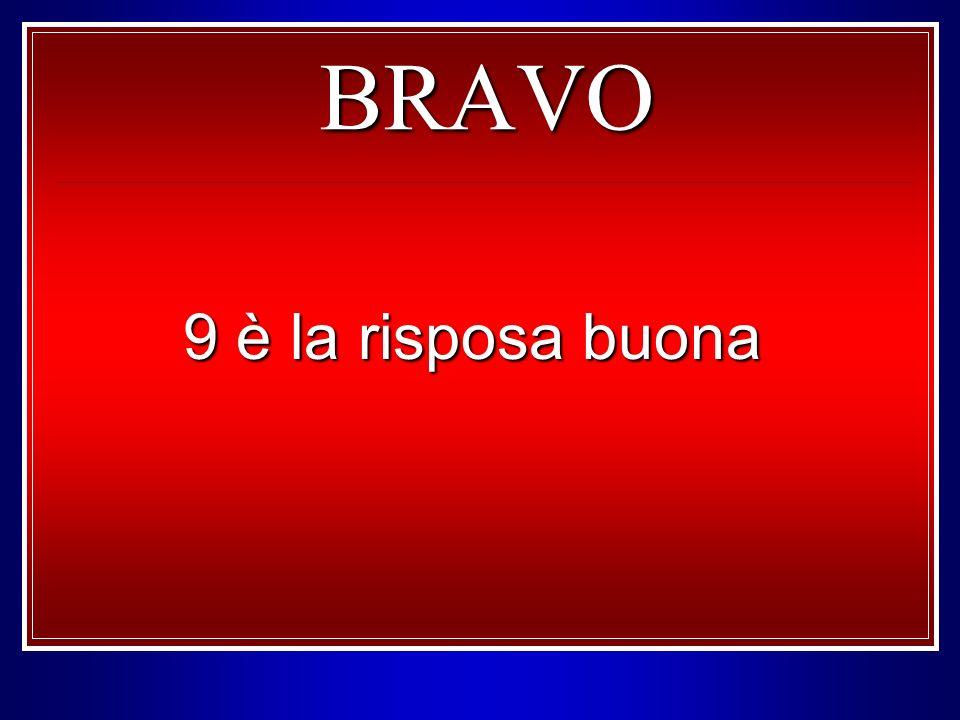 BRAVO 9 è la risposa buona