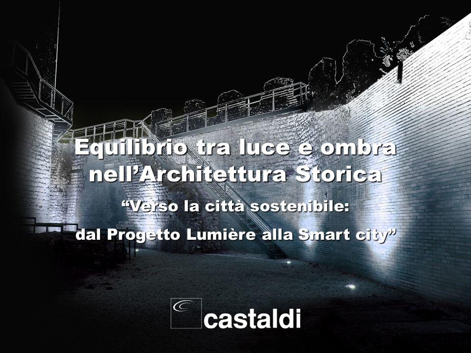 Lighting design 1 Equilibrio tra luce e ombra nellArchitettura Storica Verso la città sostenibile: dal Progetto Lumière alla Smart city