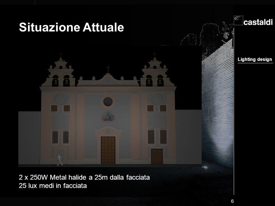 Lighting design 6 Situazione Attuale 2 x 250W Metal halide a 25m dalla facciata 25 lux medi in facciata