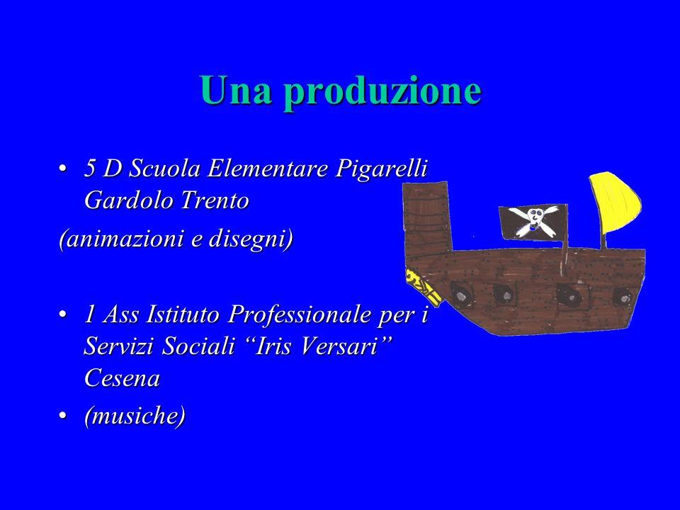 Una produzione 5D Scuola Elementare Pigarelli Gardolo Trento (animazioni e disegni) 1Ass Istituto Professionale per i Servizi Sociali Iris Versari Cesena (musiche)(musiche)