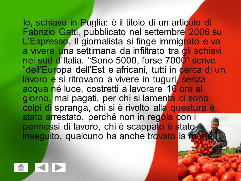 Giuseppe Vailati; Stefano Frezza Classe 2^X 4 Io, schiavo in Puglia: è il titolo di un articolo di Fabrizio Gatti, pubblicato nel settembre 2006 su L'