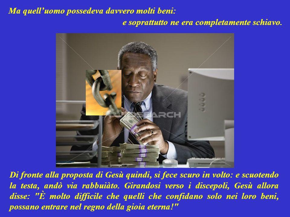 L uomo ricco allora esclamò pieno di orgoglio: Ma io i comandamenti li osservo da sempre: fin da quando ero piccolo!.