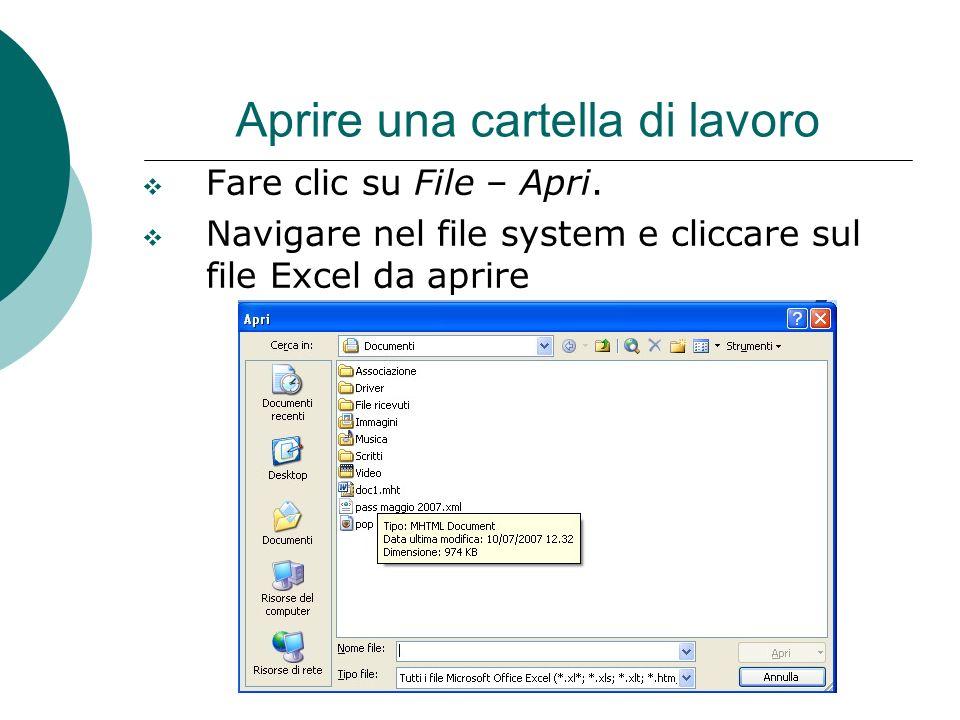 Aprire una cartella di lavoro Fare clic su File – Apri. Navigare nel file system e cliccare sul file Excel da aprire