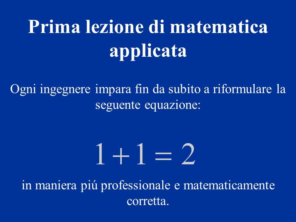 Ogni ingegnere impara fin da subito a riformulare la seguente equazione: in maniera piú professionale e matematicamente corretta.