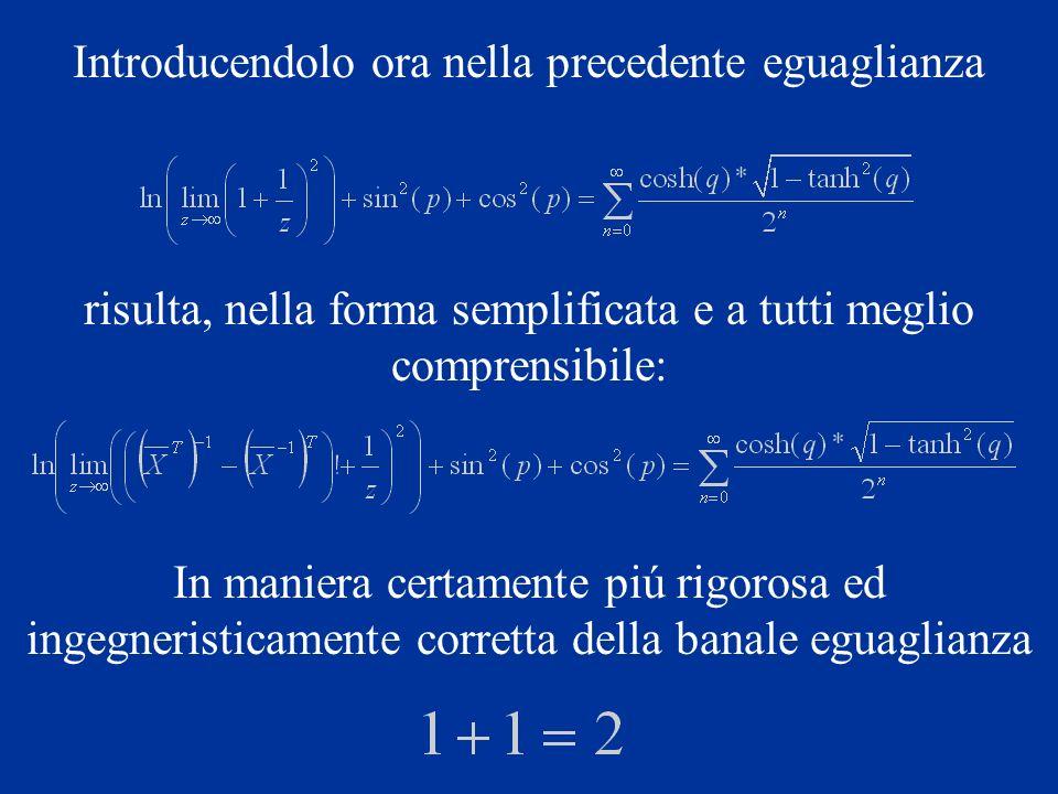 Introducendolo ora nella precedente eguaglianza risulta, nella forma semplificata e a tutti meglio comprensibile: In maniera certamente piú rigorosa e