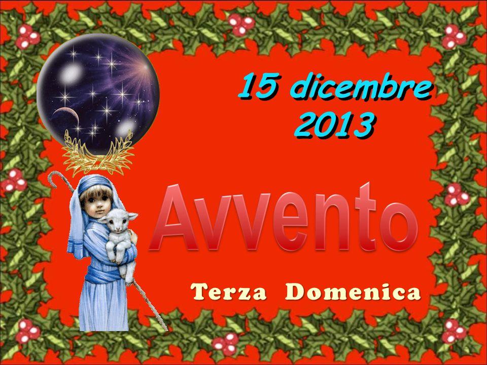 Terza Domenica 15 dicembre 2013 15 dicembre 2013