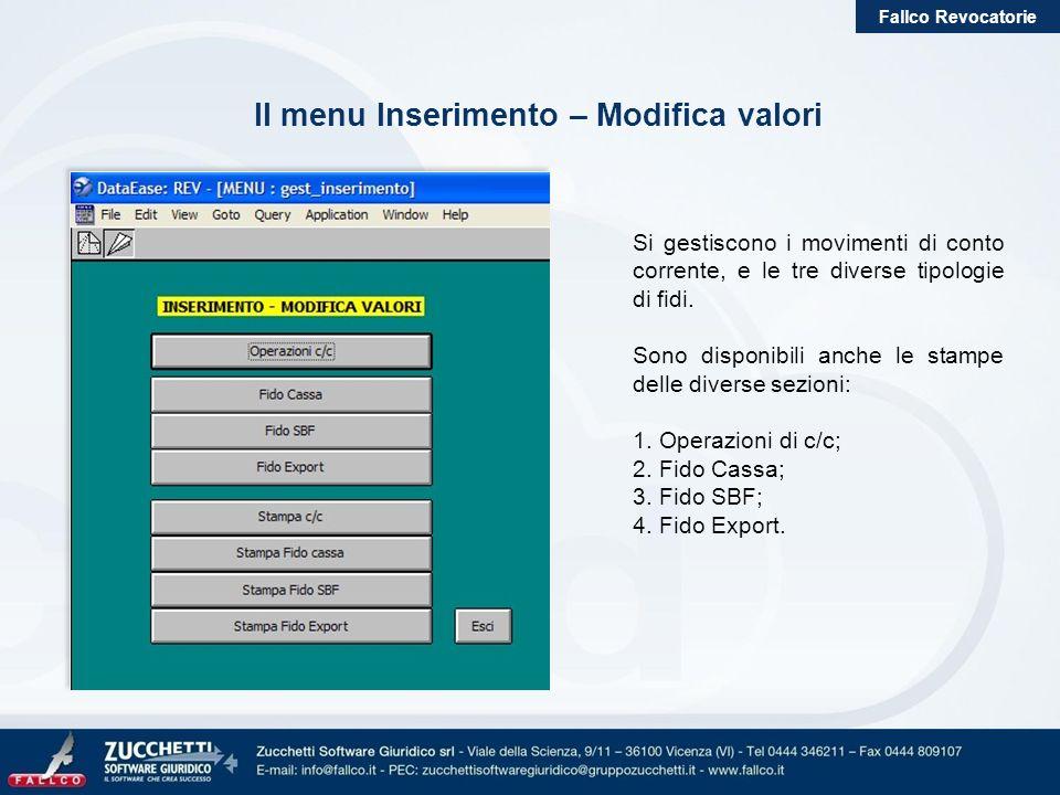 Fallco Revocatorie Il menu Inserimento – Modifica valori Si gestiscono i movimenti di conto corrente, e le tre diverse tipologie di fidi. Sono disponi