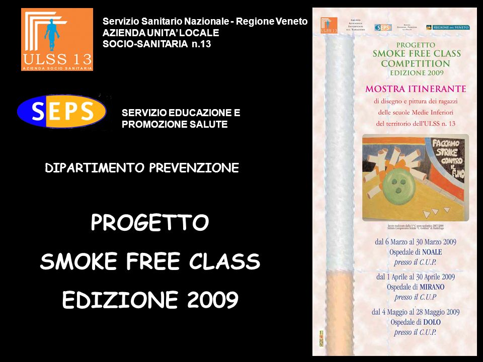 Servizio Sanitario Nazionale - Regione Veneto AZIENDA UNITA LOCALE SOCIO-SANITARIA n.13 SERVIZIO EDUCAZIONE E PROMOZIONE SALUTE PROGETTO SMOKE FREE CLASS EDIZIONE 2009 DIPARTIMENTO PREVENZIONE