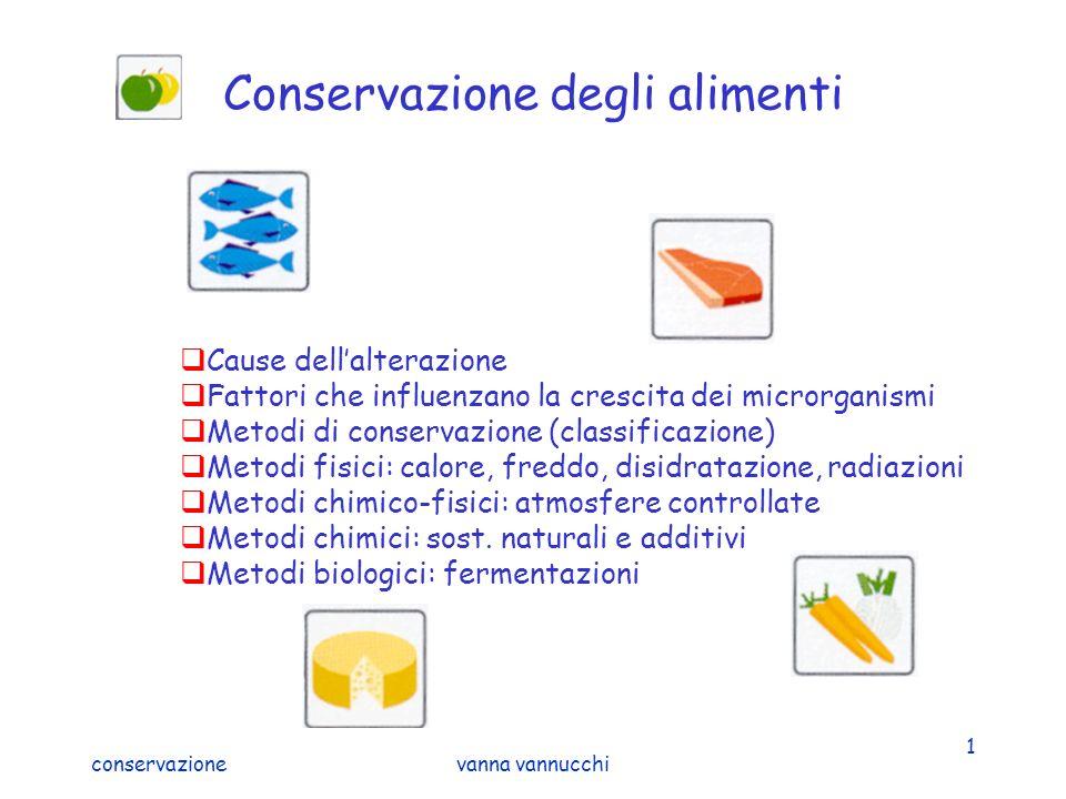 conservazionevanna vannucchi 2 Cause dellalterazione BIOLOGICHECHIMICO-FISICHE Enzimi (nellalimento) Microrganismi Macrorganismi Luce Temperatura Calore Ossigeno