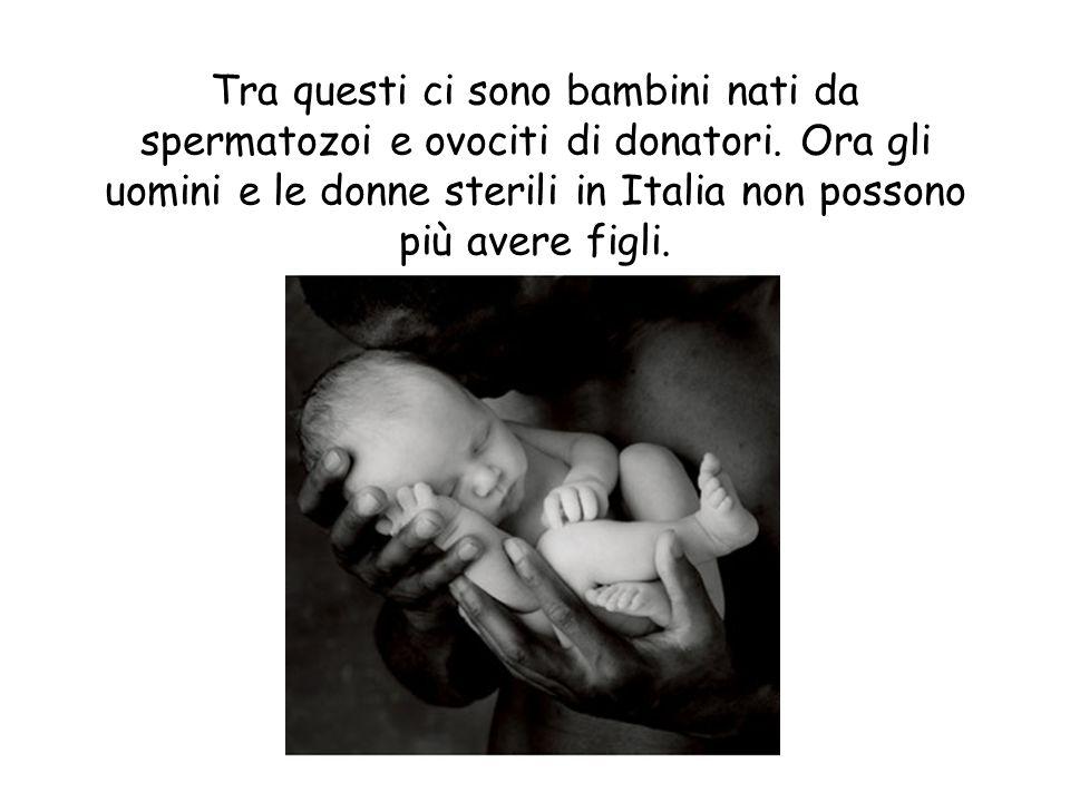 Tra questi ci sono bambini nati da spermatozoi e ovociti di donatori.