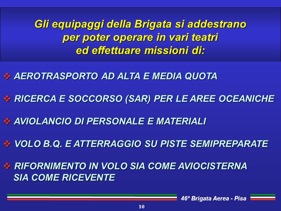 46ª Brigata Aerea - Pisa Gli equipaggi della Brigata si addestrano per poter operare in vari teatri ed effettuare missioni di: AEROTRASPORTO AD ALTA E