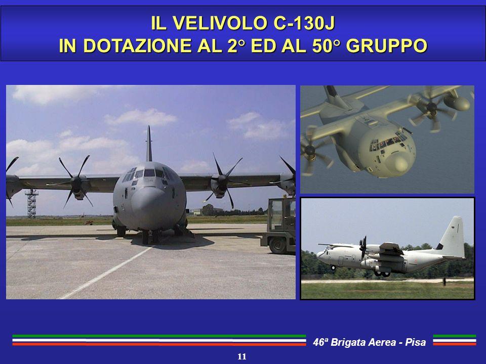 46ª Brigata Aerea - Pisa IL VELIVOLO C-130J IN DOTAZIONE AL 2° ED AL 50° GRUPPO 11