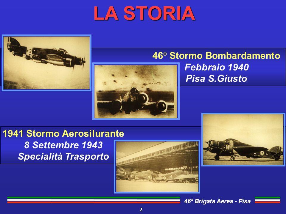 46ª Brigata Aerea - Pisa LA STORIA 1941 Stormo Aerosilurante 8 Settembre 1943 Specialità Trasporto 2 46° Stormo Bombardamento Febbraio 1940 Pisa S.Giu