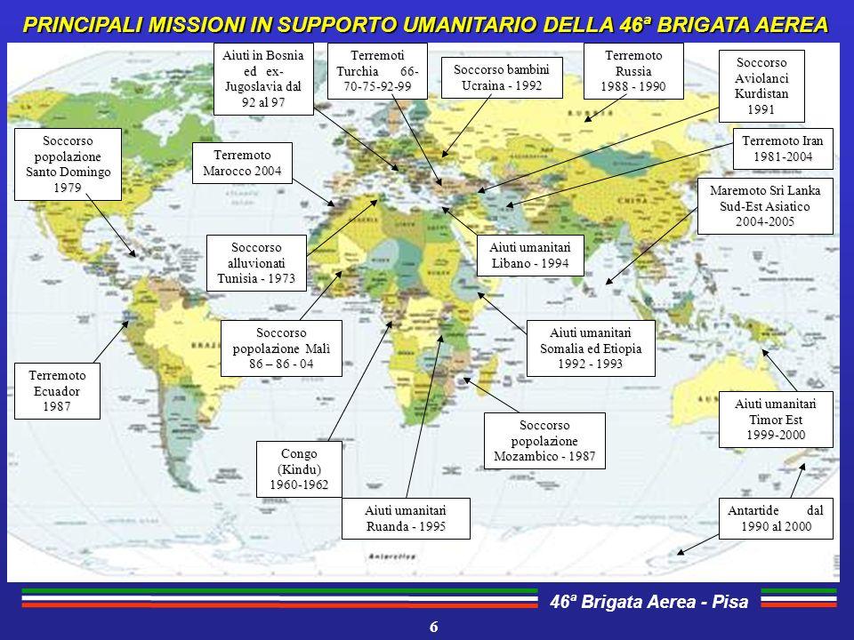 46ª Brigata Aerea - Pisa ATTIVITA COMPLESSIVA MISSIONI DI PACE 7 ORE DI VOLO: oltre 80.000 ORE DI VOLO: oltre 80.000 SORTITE: oltre 37.000 SORTITE: oltre 37.000