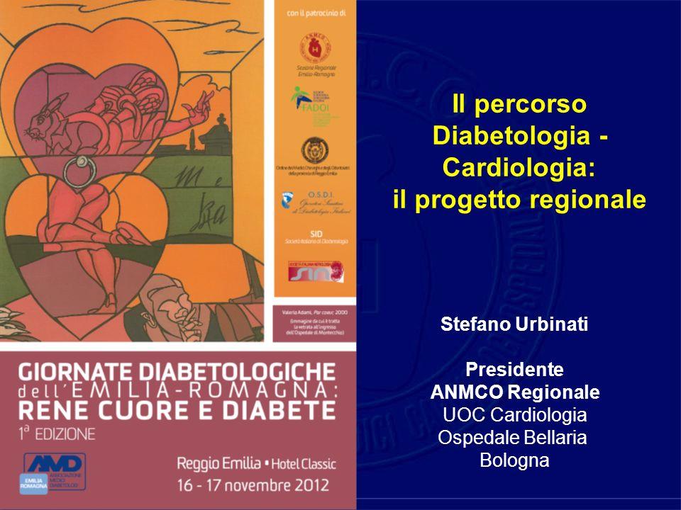 Il percorso Diabetologia - Cardiologia: il progetto regionale Stefano Urbinati Presidente ANMCO Regionale UOC Cardiologia Ospedale Bellaria Bologna