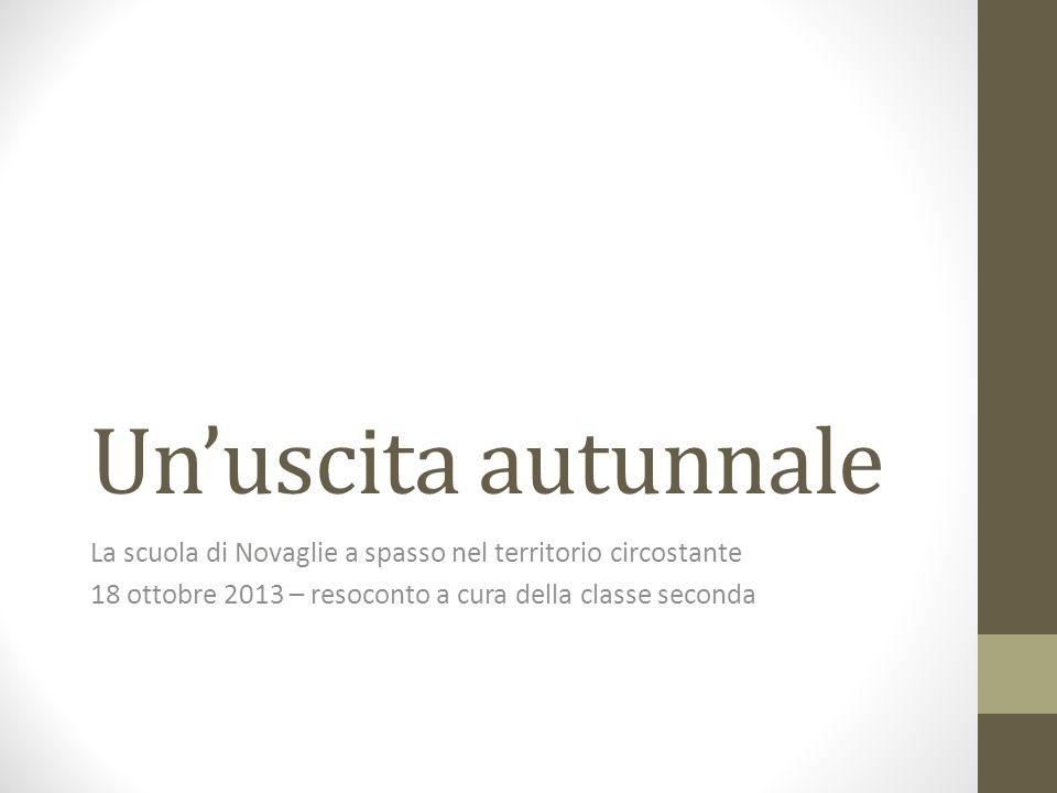 Unuscita autunnale La scuola di Novaglie a spasso nel territorio circostante 18 ottobre 2013 – resoconto a cura della classe seconda
