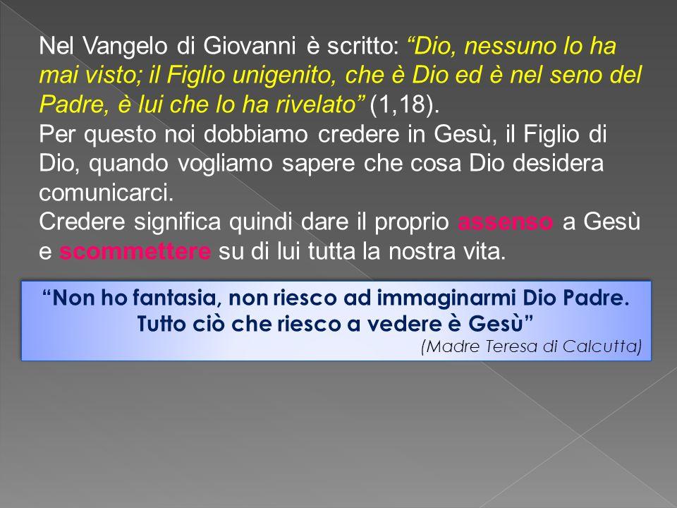 Nel Vangelo di Giovanni è scritto: Dio, nessuno lo ha mai visto; il Figlio unigenito, che è Dio ed è nel seno del Padre, è lui che lo ha rivelato (1,18).