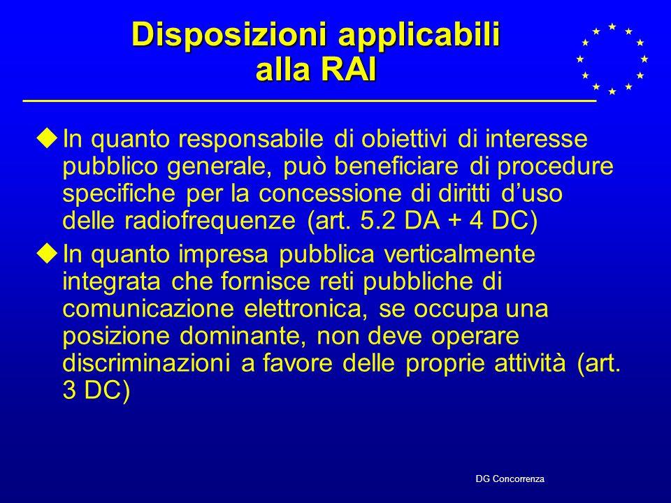 DG Concorrenza Disposizioni applicabili alla RAI In quanto responsabile di obiettivi di interesse pubblico generale, può beneficiare di procedure specifiche per la concessione di diritti duso delle radiofrequenze (art.