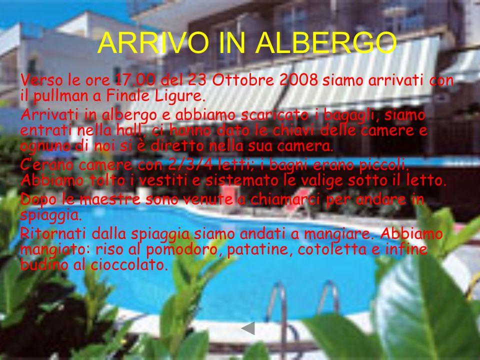 ARRIVO IN ALBERGO Verso le ore 17.00 del 23 Ottobre 2008 siamo arrivati con il pullman a Finale Ligure. Arrivati in albergo e abbiamo scaricato i baga