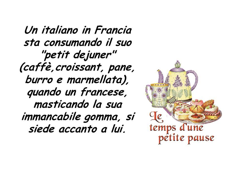 L italiano lo ignora vistosamente, ma nonostante tutto, il francese l apostrofa: Voi il pane lo mangiate tutto? L italiano risponde sorpreso: Certamente.