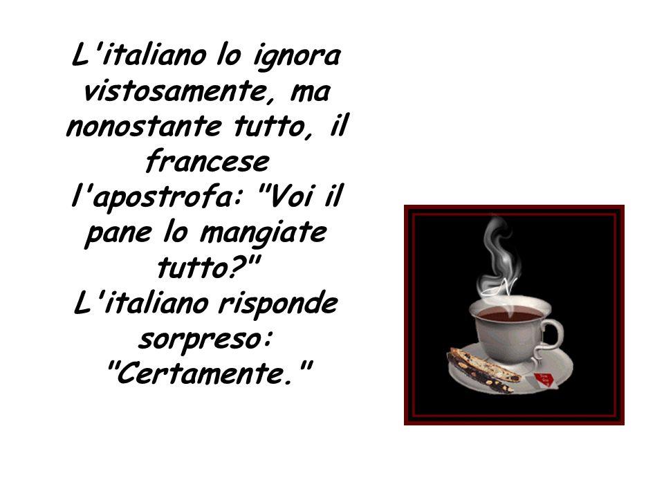 L'italiano lo ignora vistosamente, ma nonostante tutto, il francese l'apostrofa: