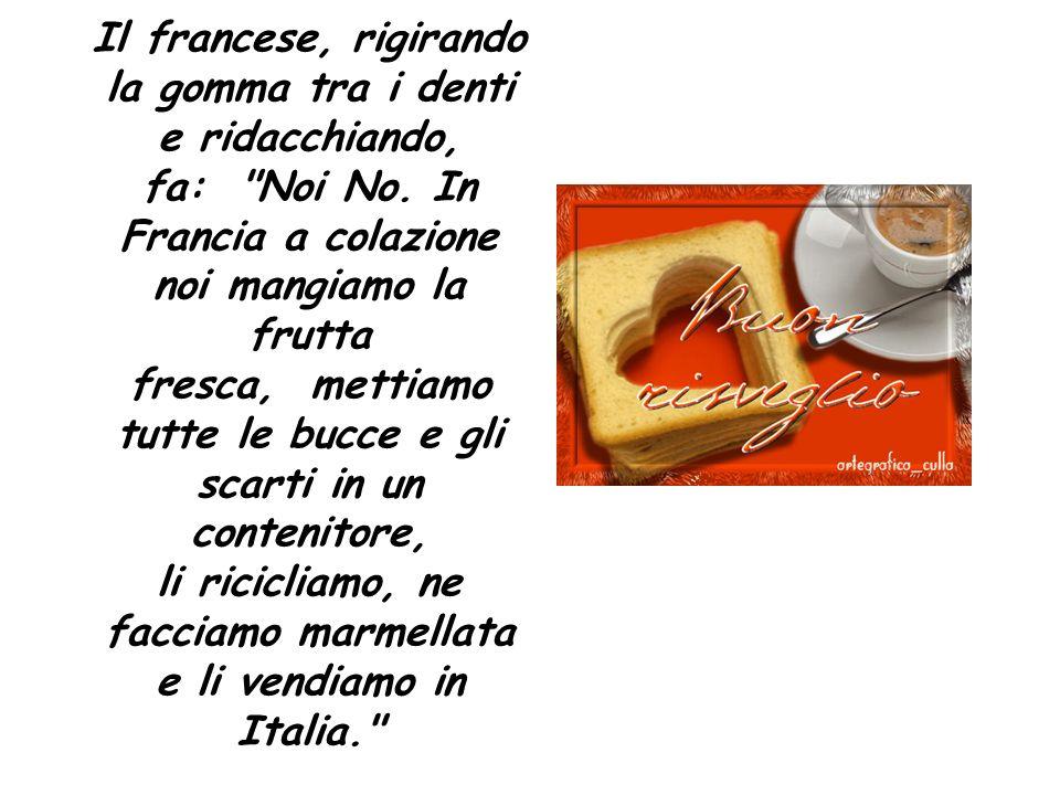 L italiano allora chiede: Voi francesi fate sesso? Risponde: Ma certo! ,con un gran sorriso...
