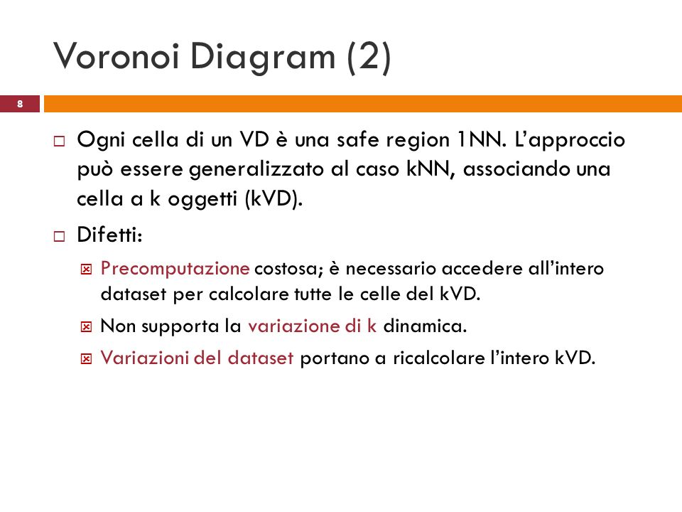Voronoi Diagram (2) Ogni cella di un VD è una safe region 1NN.