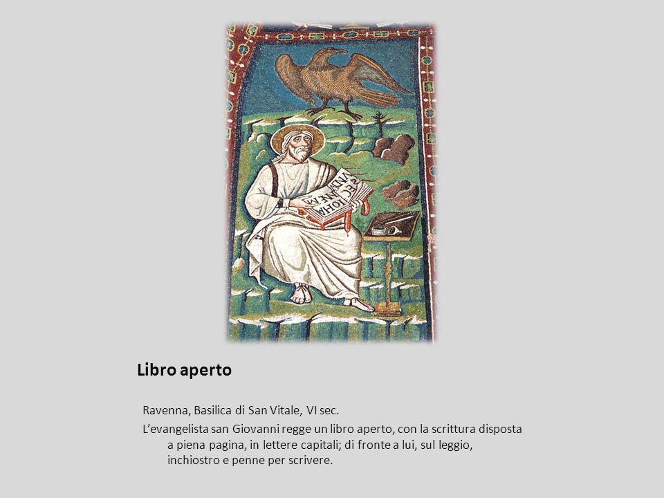 Libro aperto Ravenna, Basilica di San Vitale, VI sec. Levangelista san Giovanni regge un libro aperto, con la scrittura disposta a piena pagina, in le