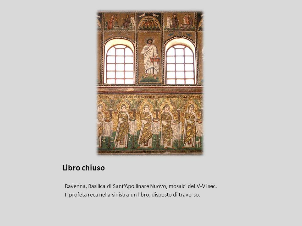 Libro chiuso Ravenna, Basilica di SantApollinare Nuovo, mosaici del V-VI sec. Il profeta reca nella sinistra un libro, disposto di traverso.