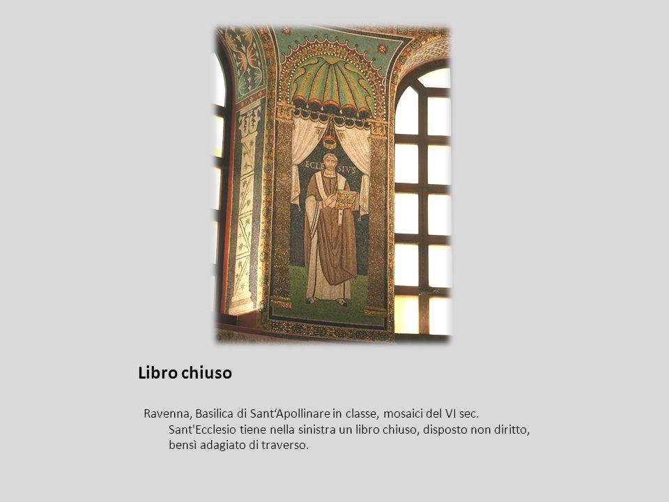 Libro chiuso Ravenna, Basilica di SantApollinare in classe, mosaici del VI sec. Sant'Ecclesio tiene nella sinistra un libro chiuso, disposto non dirit