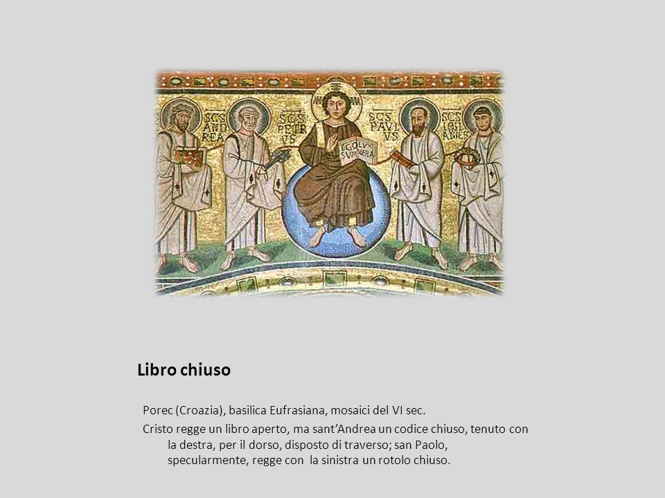 Libro chiuso Porec (Croazia), basilica Eufrasiana, mosaici del VI sec. Cristo regge un libro aperto, ma santAndrea un codice chiuso, tenuto con la des