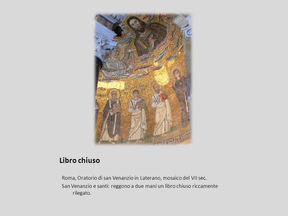 Libro chiuso Roma, Oratorio di san Venanzio in Laterano, mosaico del VII sec. San Venanzio e santi: reggono a due mani un libro chiuso riccamente rile