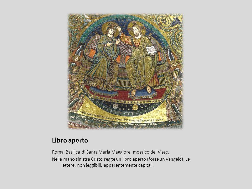 Libro aperto Roma, Basilica di Santa Maria Maggiore, mosaico del V sec. Nella mano sinistra Cristo regge un libro aperto (forse un Vangelo). Le letter