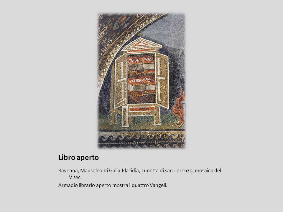 Libro aperto Ravenna, Mausoleo di Galla Placidia, Lunetta di san Lorenzo, mosaico del V sec. Armadio librario aperto mostra i quattro Vangeli.