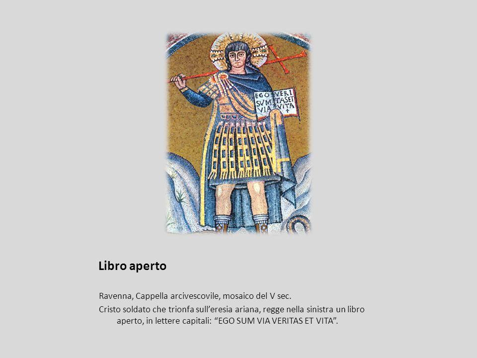Libro aperto Ravenna, Cappella arcivescovile, mosaico del V sec. Cristo soldato che trionfa sulleresia ariana, regge nella sinistra un libro aperto, i