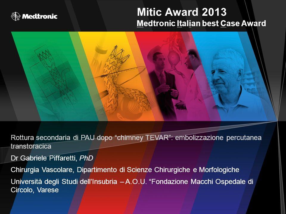 Mitic Award 2013 Medtronic Italian best Case Award Rottura secondaria di PAU dopo chimney TEVAR: embolizzazione percutanea transtoracica Dr Gabriele P