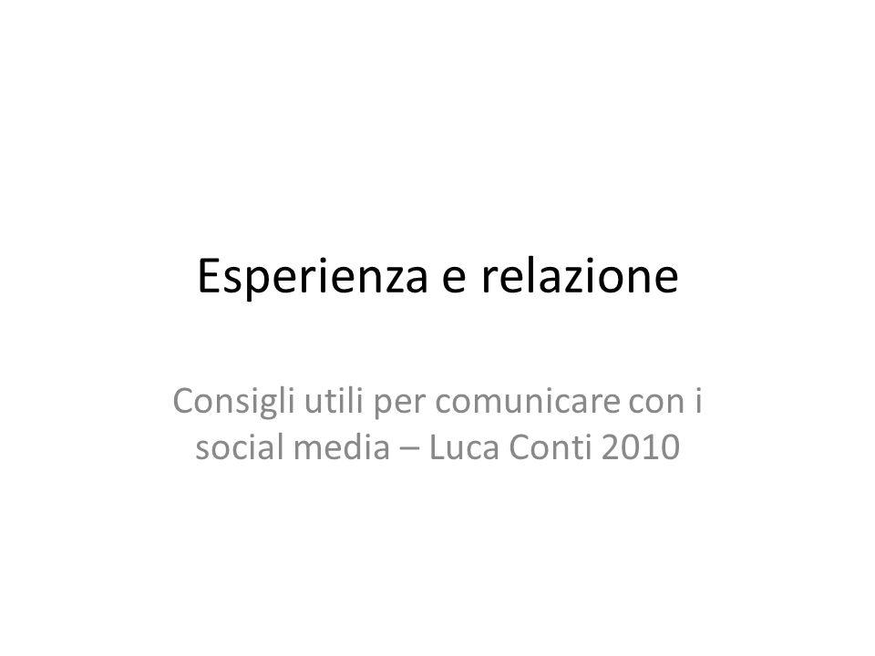 Esperienza e relazione Consigli utili per comunicare con i social media – Luca Conti 2010